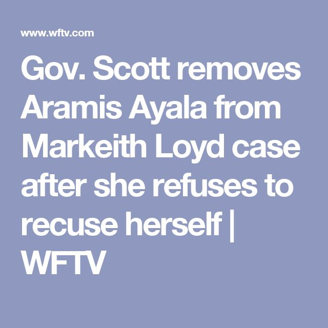 Gov. Scott removes Aramis Ayala from Markeith Loyd case after she refuses to recuse herself | WFTV
