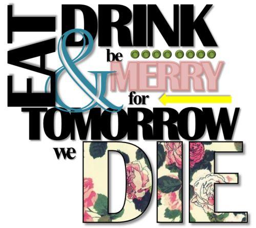 Eat And Drink For Tomorrow We Die Lyrics