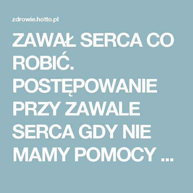 ZAWAŁ SERCA CO ROBIĆ. POSTĘPOWANIE PRZY ZAWALE SERCA GDY NIE MAMY POMOCY – zdrowie.hotto.pl, domowe sposoby popularne w Internecie