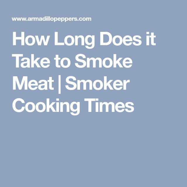 How Long Does it Take to Smoke Meat   Smoker Cooking Times
