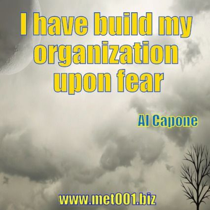 I have build my organization upon fear Al Capone