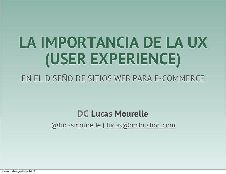 La importancia de UX en tiendas virtuales (Presentación de Lucas Mourelle, Encuentro Latino de Diseño 2012, Universidad de Palermo)