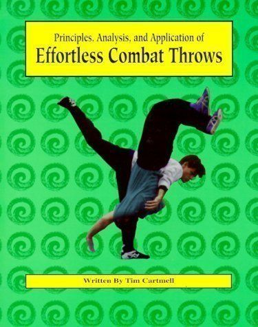 Effortless Combat Throws: Principles, Analysis and Application by Cartmell, Tim New Edition (1996)