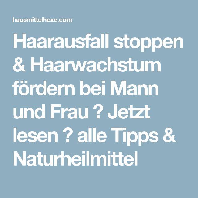 Haarausfall stoppen & Haarwachstum fördern bei Mann und Frau → Jetzt lesen → alle Tipps & Naturheilmittel