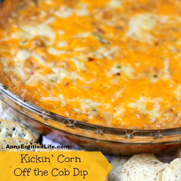 Kickin' Corn off the Cob Dip; Want a little kick in your dip? When plain old dip just won't cut it, try this Kickin' Corn off the Cob Dip at your next get together and enjoy a spicy good time.