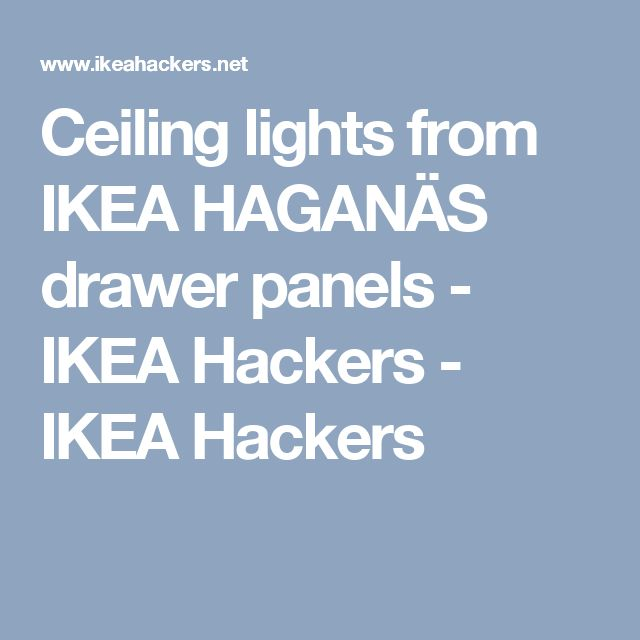 Ceiling lights from IKEA HAGANÄS drawer panels - IKEA Hackers - IKEA Hackers