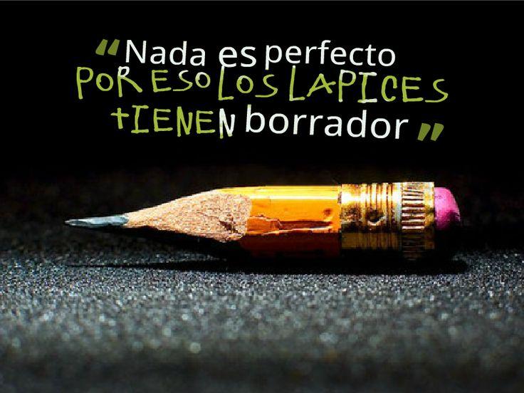 Nada es perfecto, por eso los lápices tienen borrador …
