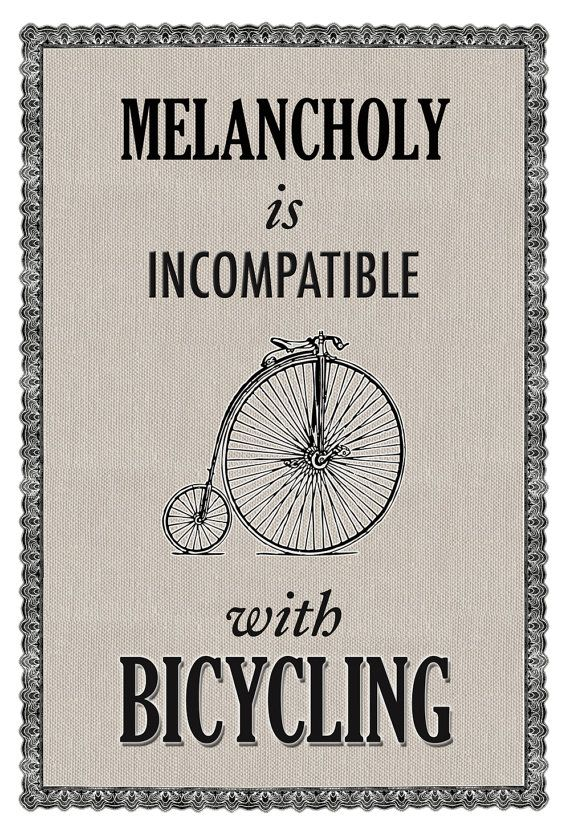 Melancholy is incompatible with bicycling.Bikes Quotes, Bicycling Quotes, Quotes Posters, Vintage Bicycles, Bicycles Theme, Bicycles Quotes, Bicycle Quotes, Bikes Smart, Bikes Things