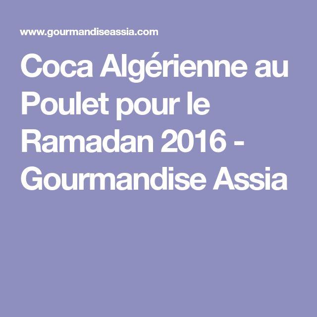 Coca Algérienne au Poulet pour le Ramadan 2016 - Gourmandise Assia