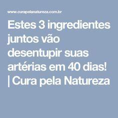 Estes 3 ingredientes juntos vão desentupir suas artérias em 40 dias!   Cura pela Natureza