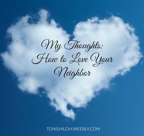 """Blog post: """"My Thoughts: How to Love Your Neighbor"""""""