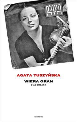 Agata Tuszynska, Wiera Gran. L'accusata, Frontiere - DISPONIBILE ANCHE IN EBOOK