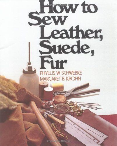 How to Sew Leather, Suede, Fur, http://www.amazon.com/dp/0020119305/ref=cm_sw_r_pi_awdm_BAxOub0MZ8FNN