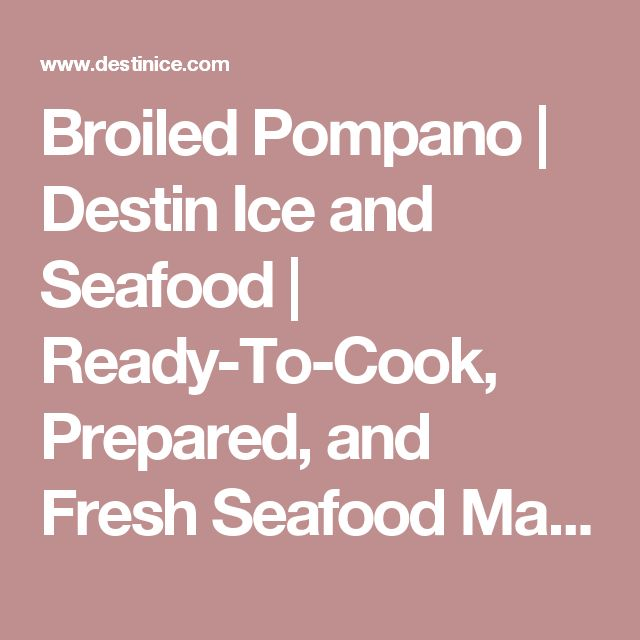 Broiled Pompano | Destin Ice and Seafood | Ready-To-Cook, Prepared, and Fresh Seafood Market in Destin, Florida | www.destinice.com