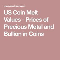 US Coin Melt Values - Prices of Precious Metal and Bullion in Coins