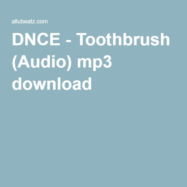 DNCE - Toothbrush (Audio) mp3 download