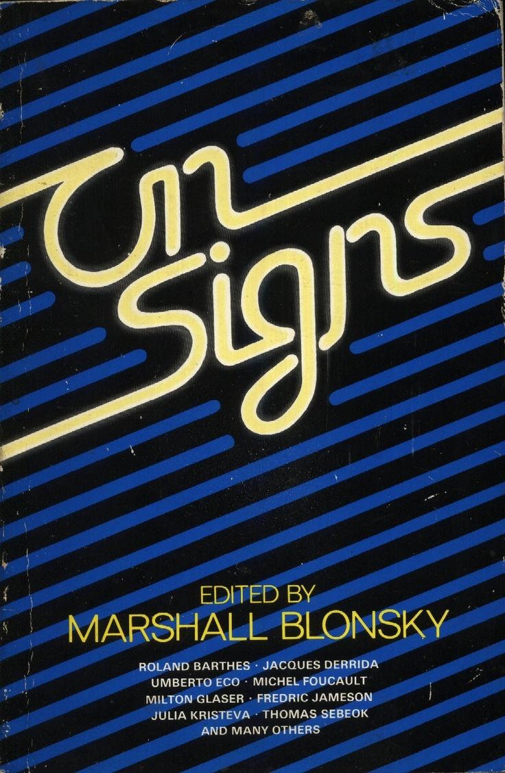 On Signs... Umberto Eco, Roland Barthes, Michel de Certeau, Roman Jakobson, Jacques Lacan, Julia Kristeva, Michel Foucault, Fredric Jameson, Thomas A. Sebeok, etc.
