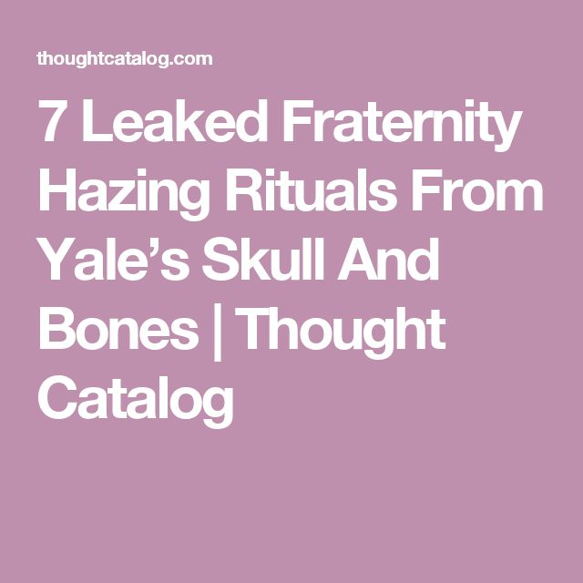 7 Leaked Fraternity Hazing Rituals From Yale's Skull And Bones | Thought Catalog