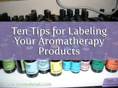 Ten Tips for Labeling Your Aromatherapy Products  For more great tips and recipes subscribe to my blog today.  It's FREE!  http://www.aromahead.com/blog/2013/04/01/labeling-products/