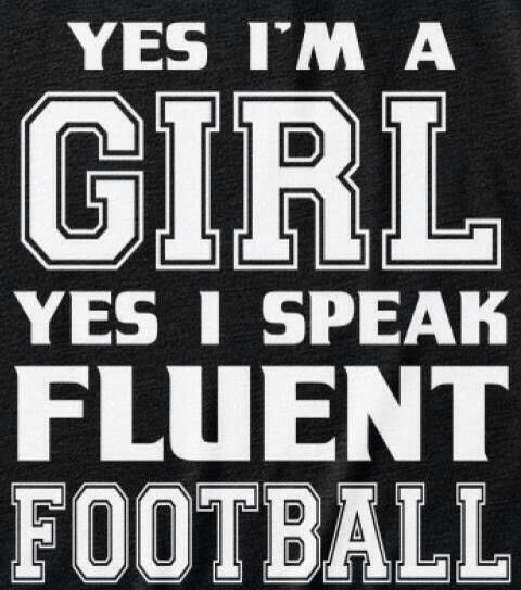 Yes I'm a girl and I can speak fluent football