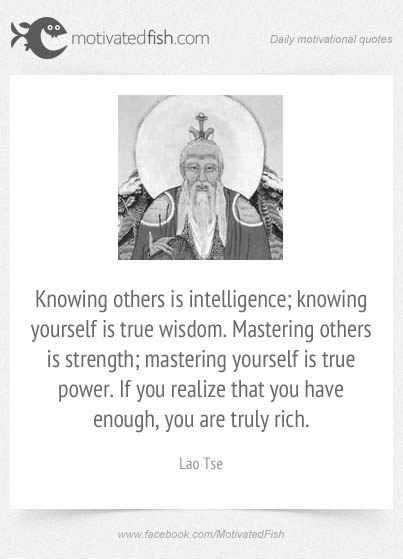 Knowing Others Is Intelligence; Knowing Yourself Is True Wisdom. Mastering  Others Is Strength;