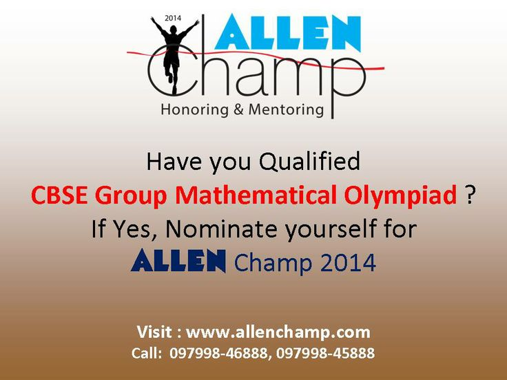 Have you qualified CBSE Group Mathematical Olympiad? If yes, Nominate yourself for ALLEN Champ 2014 and get rewarded. Visit www.allenchamp.com #ALLENChamp