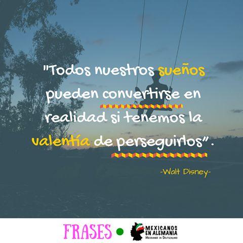 Todos nuestros sueños pueden convertirse en realidad si tenemos la valentía de perseguirlos. Walt Disney #frases #MexicanosEnAlemania