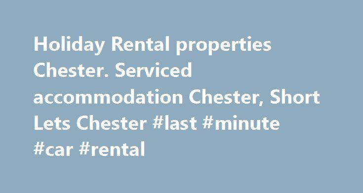 Holiday Rental properties Chester. Serviced accommodation Chester, Short Lets Chester #last #minute #car #rental http://rental.nef2.com/holiday-rental-properties-chester-serviced-accommodation-chester-short-lets-chester-last-minute-car-rental/  #rental properties uk # Welcome To Holiday Rental Properties Holiday Rental Properties Chester are providers of serviced accommodation and apartments in Chester, with over 25 years of experience in the letting business. Our sevices include: Short and…