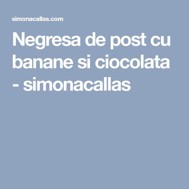 Negresa de post cu banane si ciocolata - simonacallas