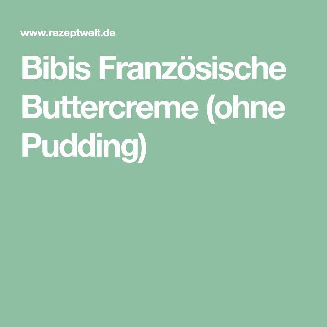 Bibis Französische Buttercreme (ohne Pudding)