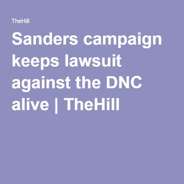 Sanders campaign keeps lawsuit against the DNC alive | TheHill