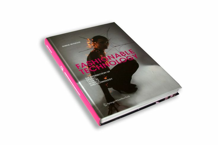 Fashionable Technology by Sabine Seymour - This is a catalog of modern day magic.