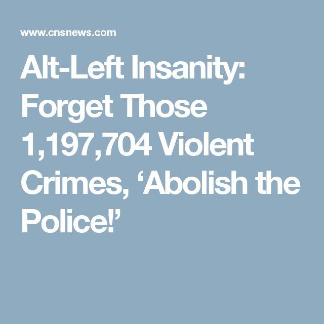Alt-Left Insanity: Forget Those 1,197,704 Violent Crimes, 'Abolish the Police!'