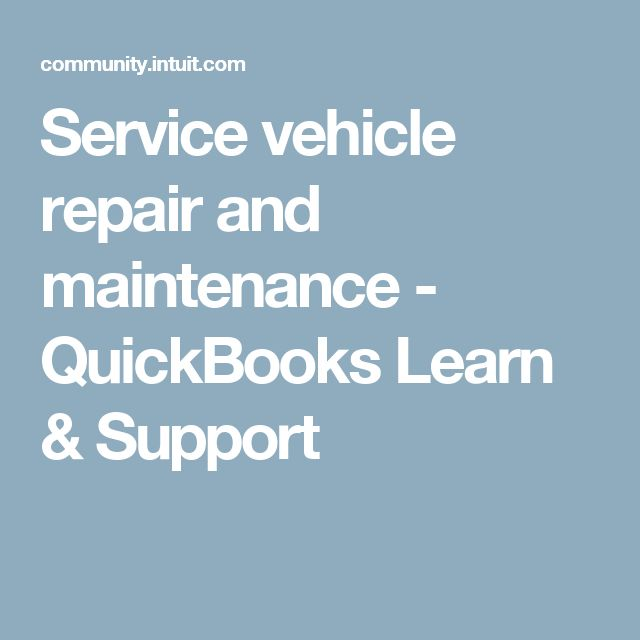 Service vehicle repair and maintenance - QuickBooks Learn & Support