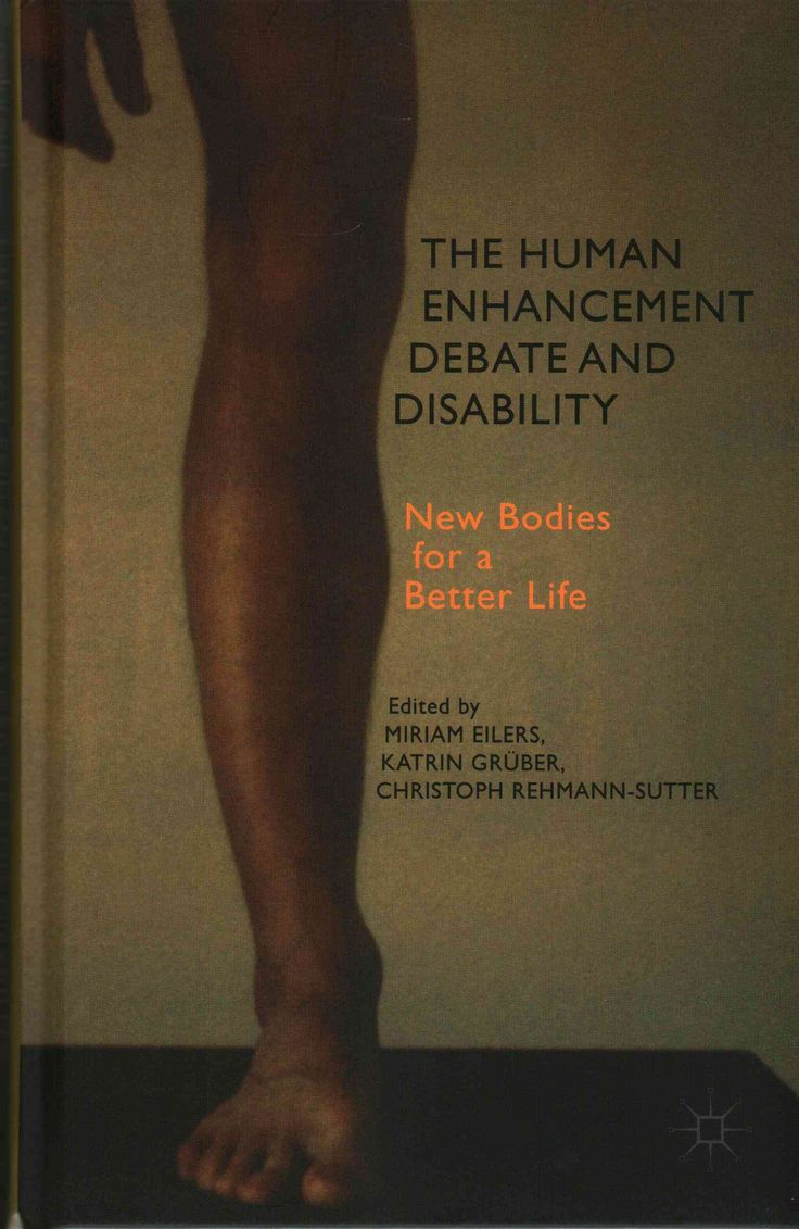 The Human Enhancement Debate and Disability: New Bodies for a Better Life