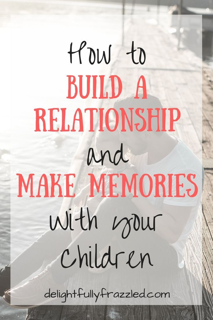 How to Build a Relationship and Make Memories with Your Children | Family Life | Making Memories | Meaningful Parenting