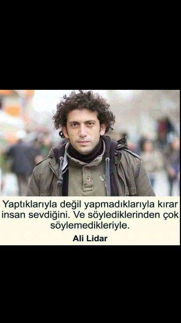 Yaptıklarıyla değil yapmadıklarıyla kırar insan sevdiğini. ... Ali Lidar