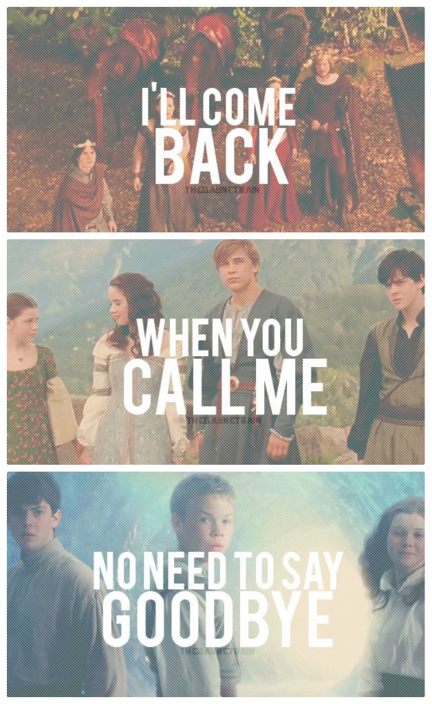 The Call... Oh my goodness i was listening to this song and these words were sung just as i saw this pin! I'm going to go cry about Narnia now...
