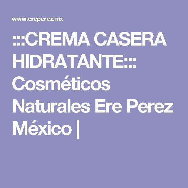 :::CREMA CASERA HIDRATANTE::: Cosméticos Naturales Ere Perez México |