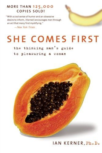 She Comes First: The Thinking Man's Guide to Pleasuring a Woman - http://www.geekandjock.com/the-geekandjock-shop/she-comes-first-the-thinking-mans-guide-to-pleasuring-a-woman