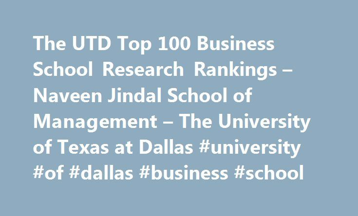 The UTD Top 100 Business School Research Rankings – Naveen Jindal School of Management – The University of Texas at Dallas #university #of #dallas #business #school http://lesotho.remmont.com/the-utd-top-100-business-school-research-rankings-naveen-jindal-school-of-management-the-university-of-texas-at-dallas-university-of-dallas-business-school/  # Research Rankings Overview The UT Dallas Naveen Jindal School of Management has created a database to track publications in 24 leading business…