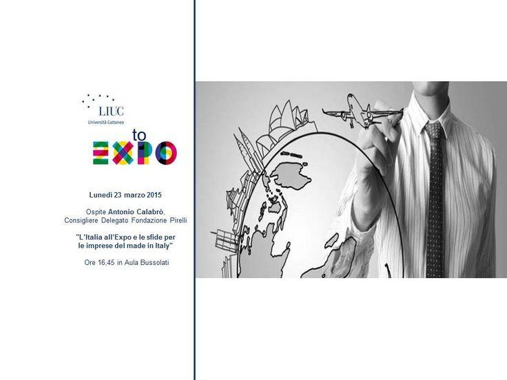 """Alla LIUC - Università Cattaneo si torna ad approfondire il tema di Expo 2015 con LIUC to Expo, in data lunedì 23 marzo alle ore 16.45!  """"L'Italia all'Expo e le sfide per le imprese del made in Italy"""", intervento di Antonio Calabrò, Consigliere Delegato Fondazione Pirelli  #liuctoexpo #expo2015 #nuovesfide #madeinitaly  Iscrizione obbligatoria: http://www.liuc.it/scripts/convegni/c.asp?58 Per maggiori informazioni: liucexpo@liuc.it"""