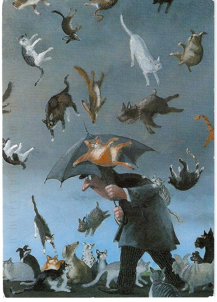 "Raining cats and dogs….THEN YOU SAY: ""HOW DO YOU KNOW ??……THEN SOMEONE SAYS: ""I JUST STEPPED IN A POODLE""………..THEN YOU SLAP YOUR KNEE - LOL -……..ccp"