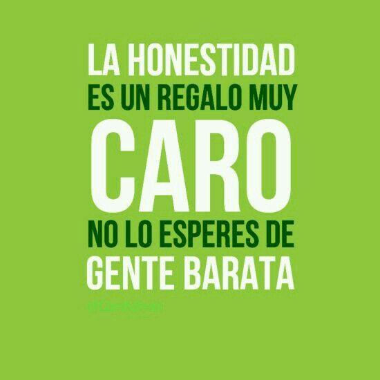 La honestidad es un regalo muy caro no lo esperes de la gente barata