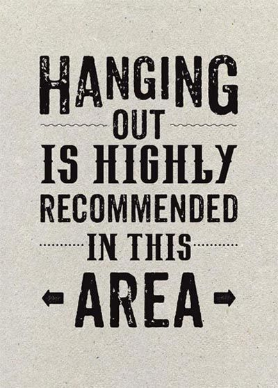 Hanging out is highly recommended in this area.