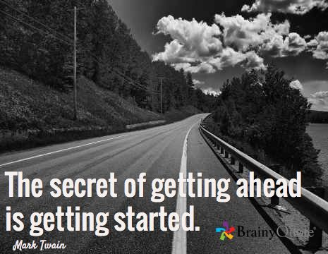 The secret of getting ahead is getting started. / Mark Twain