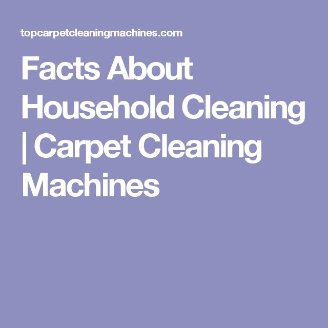 Facts About Household Cleaning | Carpet Cleaning Machines