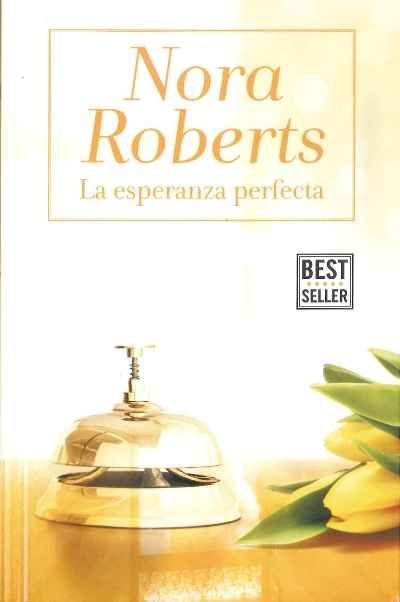 """""""La esperanza perfeca"""" Nora Roberts. El recién inaugurado Hotel Boonsboro recibe cada vez más huéspedes. Parte del éxito se debe a su gerente, Esperanza, cuya experiencia y encanto natural logran que los visitantes sueñen con regresar. Tercera entrega de la Trilogía Hotel Boonsboro."""