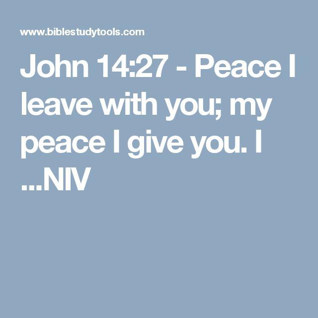 John 14:27 - Peace I leave with you; my peace I give you. I ...NIV