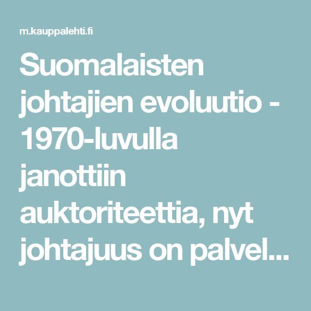 Suomalaisten johtajien evoluutio - 1970-luvulla janottiin auktoriteettia, nyt johtajuus on palvelua | Kauppalehti